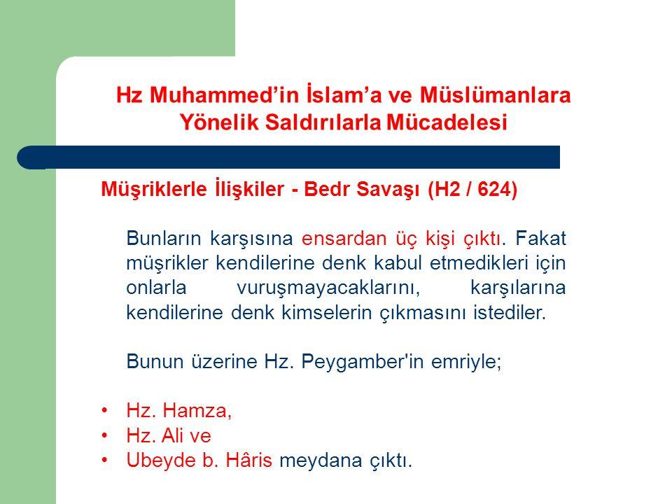 Hz Muhammed'in İslam'a ve Müslümanlara Yönelik Saldırılarla Mücadelesi Müşriklerle İlişkiler - Bedr Savaşı (H2 / 624) Bunların karşısına ensardan üç k