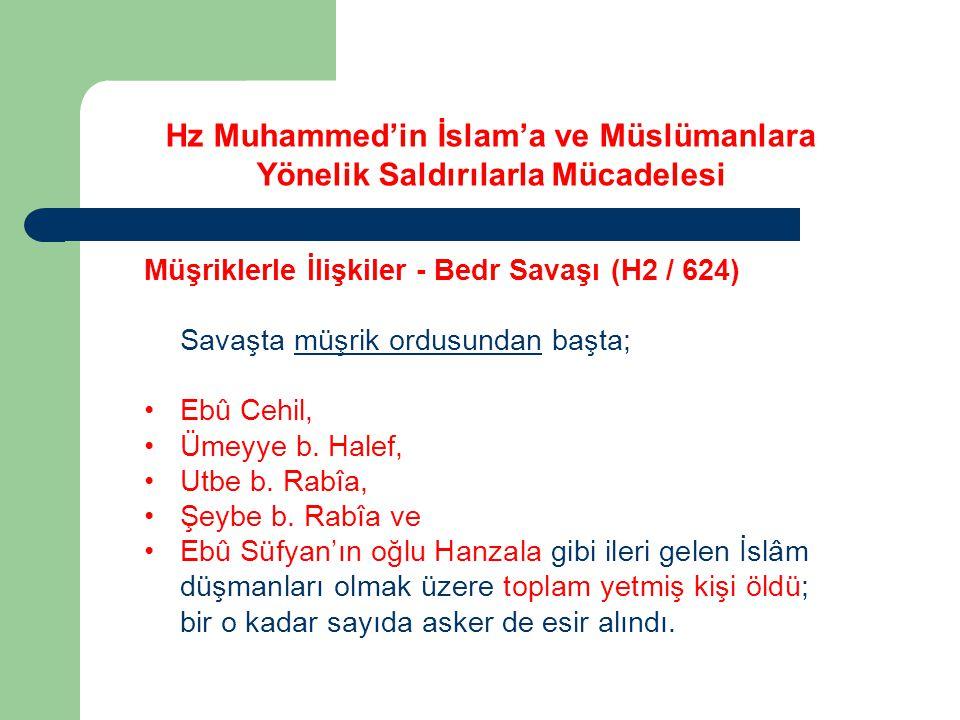 Hz Muhammed'in İslam'a ve Müslümanlara Yönelik Saldırılarla Mücadelesi Müşriklerle İlişkiler - Bedr Savaşı (H2 / 624) Savaşta müşrik ordusundan başta;