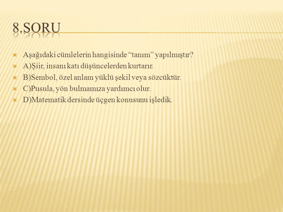  Aşağıdaki cümlelerin hangisinde tanım yapılmıştır.