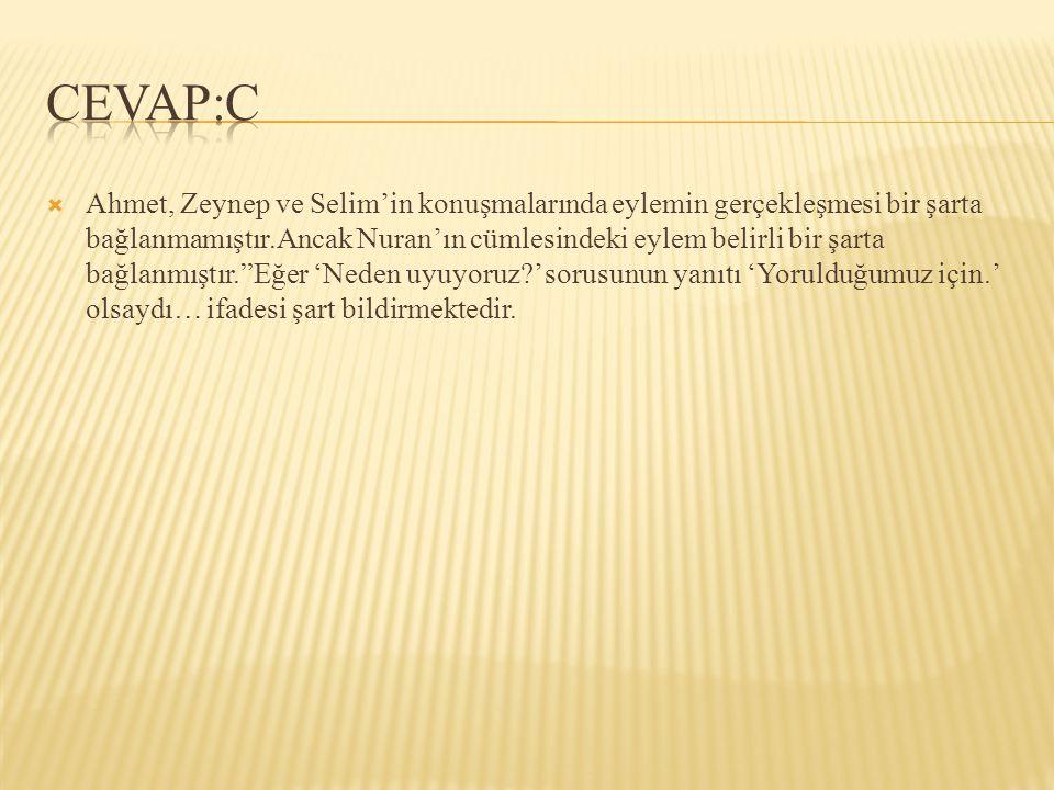  Ahmet, Zeynep ve Selim'in konuşmalarında eylemin gerçekleşmesi bir şarta bağlanmamıştır.Ancak Nuran'ın cümlesindeki eylem belirli bir şarta bağlanmı