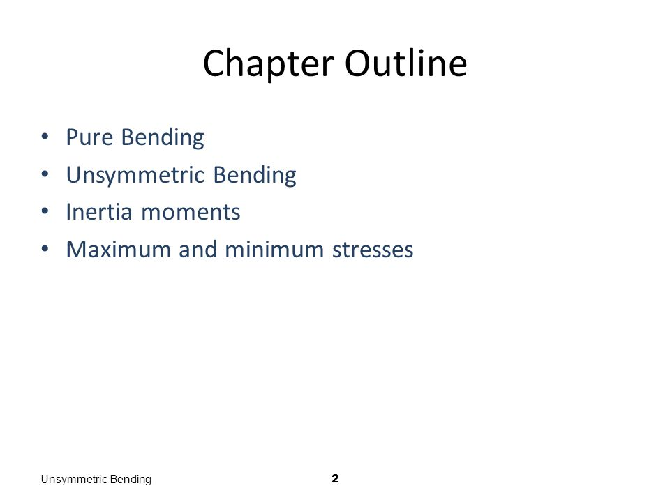 Unsymmetric Bending3 Analysis of pure bending has been limited to members subjected to bending couples acting in a plane of symmetry.