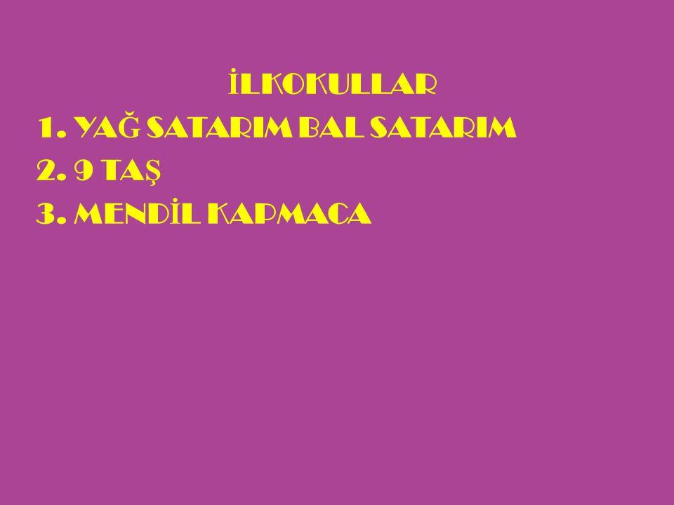 İ LKOKULLAR 1.YA Ğ SATARIM BAL SATARIM 2.9 TA Ş 3.MEND İ L KAPMACA