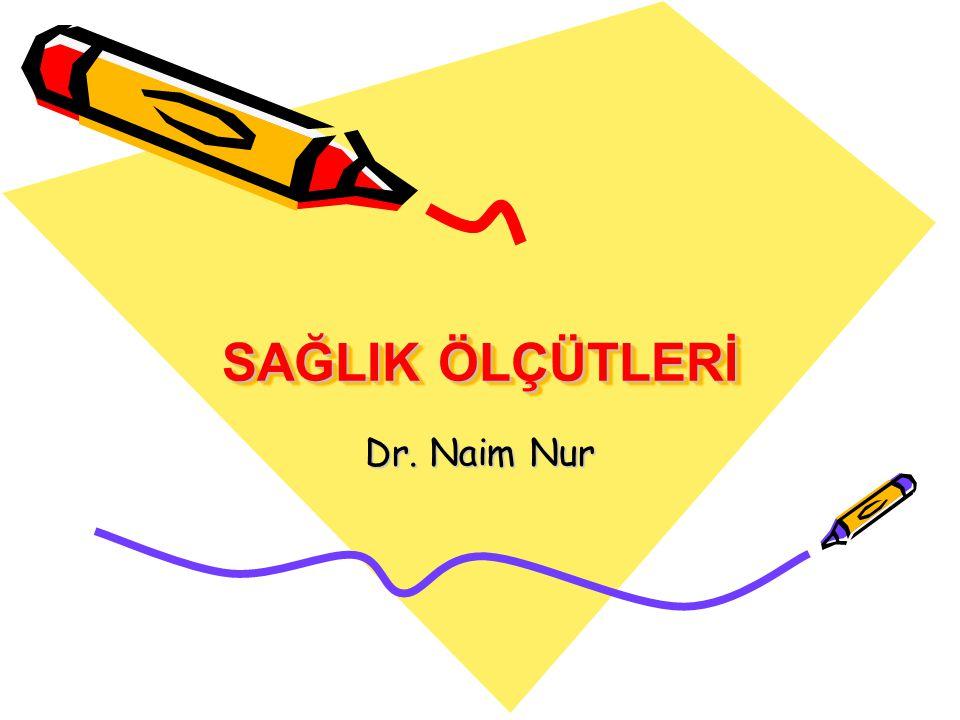 SAĞLIK ÖLÇÜTLERİ Dr. Naim Nur