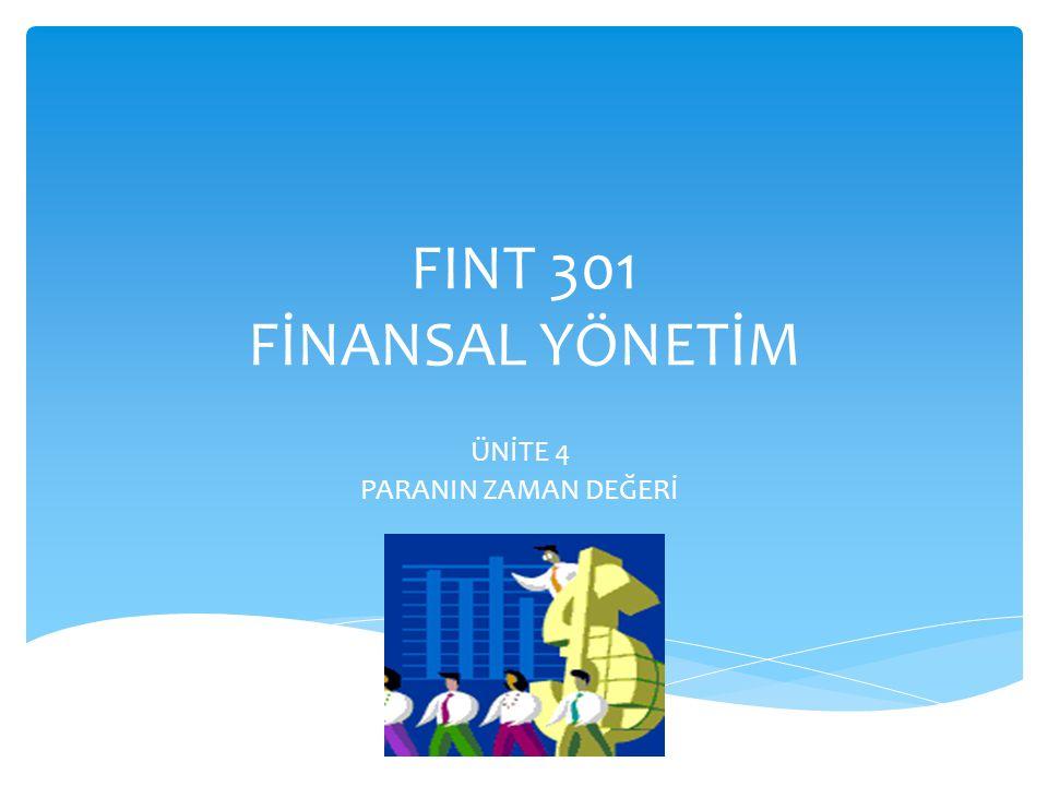 FINT 301 FİNANSAL YÖNETİM ÜNİTE 4 PARANIN ZAMAN DEĞERİ