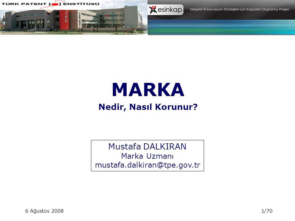 6 Ağustos 20081/70 MARKA Nedir, Nasıl Korunur? Mustafa DALKIRAN Marka Uzmanı mustafa.dalkiran@tpe.gov.tr