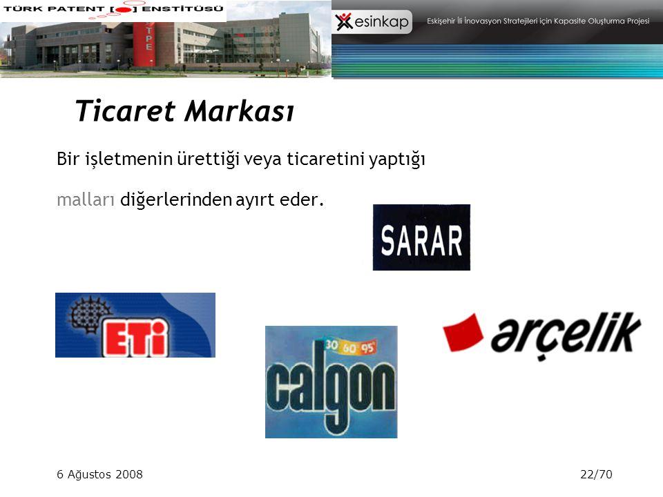 6 Ağustos 200822/70 Bir işletmenin ürettiği veya ticaretini yaptığı malları diğerlerinden ayırt eder. Ticaret Markası