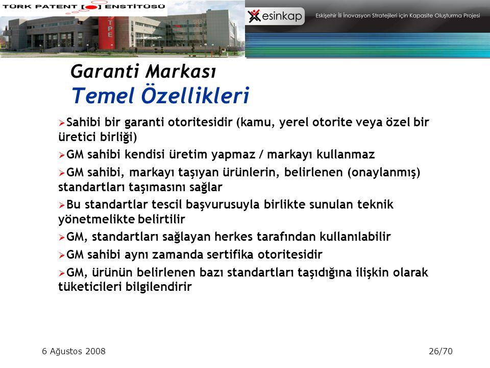 6 Ağustos 200826/70 Garanti Markası Temel Özellikleri  Sahibi bir garanti otoritesidir (kamu, yerel otorite veya özel bir üretici birliği)  GM sahib