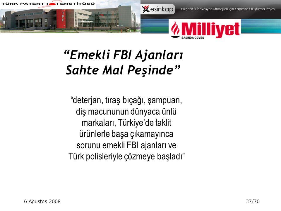 """6 Ağustos 200837/70 """"Emekli FBI Ajanları Sahte Mal Peşinde"""" """"deterjan, tıraş bıçağı, şampuan, diş macununun dünyaca ünlü markaları, Türkiye'de taklit"""