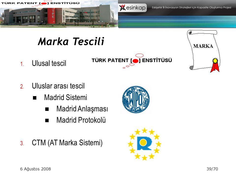 6 Ağustos 200839/70 MARKA Marka Tescili yolu... 1. Ulusal tescil 2. Uluslar arası tescil Madrid Sistemi Madrid Anlaşması Madrid Protokolü 3. CTM (AT M