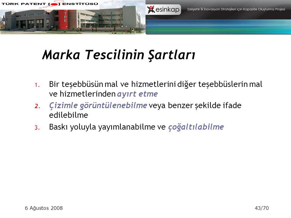 6 Ağustos 200843/70 Marka Tescilinin Şartları 1. Bir teşebbüsün mal ve hizmetlerini diğer teşebbüslerin mal ve hizmetlerinden ayırt etme 2. Çizimle gö