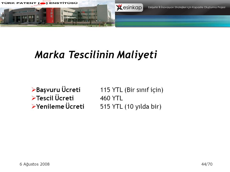 6 Ağustos 200844/70 Marka Tescilinin Maliyeti  Başvuru Ücreti 115 YTL (Bir sınıf için)  Tescil Ücreti 460 YTL  Yenileme Ücreti 515 YTL (10 yılda bi