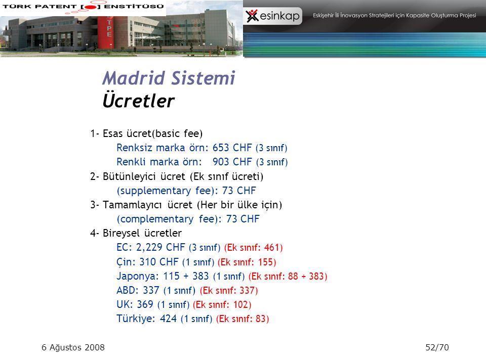 6 Ağustos 200852/70 Madrid Sistemi Ücretler 1- Esas ücret(basic fee) Renksiz marka örn: 653 CHF (3 sınıf) Renkli marka örn: 903 CHF (3 sınıf) 2- Bütün