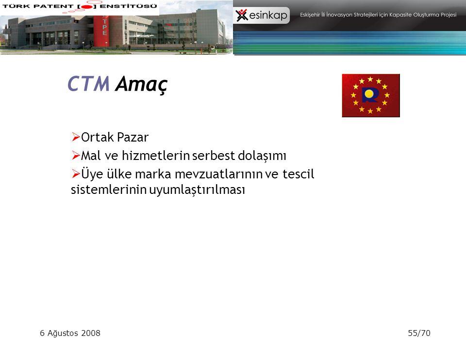 6 Ağustos 200855/70 CTM Amaç  Ortak Pazar  Mal ve hizmetlerin serbest dolaşımı  Üye ülke marka mevzuatlarının ve tescil sistemlerinin uyumlaştırılm