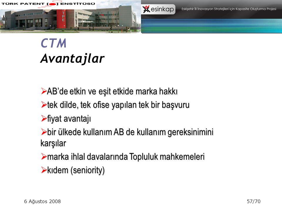 6 Ağustos 200857/70 CTM Avantajlar AB'de etkin ve eşit etkide marka hakkı  AB'de etkin ve eşit etkide marka hakkı  tek dilde, tek ofise yapılan tek