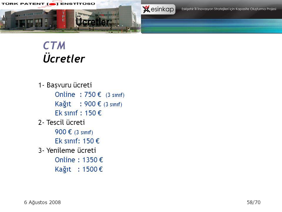 6 Ağustos 200858/70 Ücretler: 1- Başvuru ücreti Online : 750 € (3 sınıf) Kağıt : 900 € (3 sınıf) Ek sınıf : 150 € 2- Tescil ücreti 900 € (3 sınıf) Ek