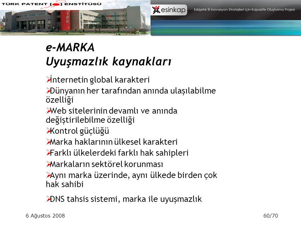 6 Ağustos 200860/70 e-MARKA Uyuşmazlık kaynakları  İnternetin global karakteri  Dünyanın her tarafından anında ulaşılabilme özelliği  Web sitelerin