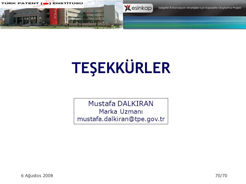 6 Ağustos 200870/70 TEŞEKKÜRLER Mustafa DALKIRAN Marka Uzmanı mustafa.dalkiran@tpe.gov.tr