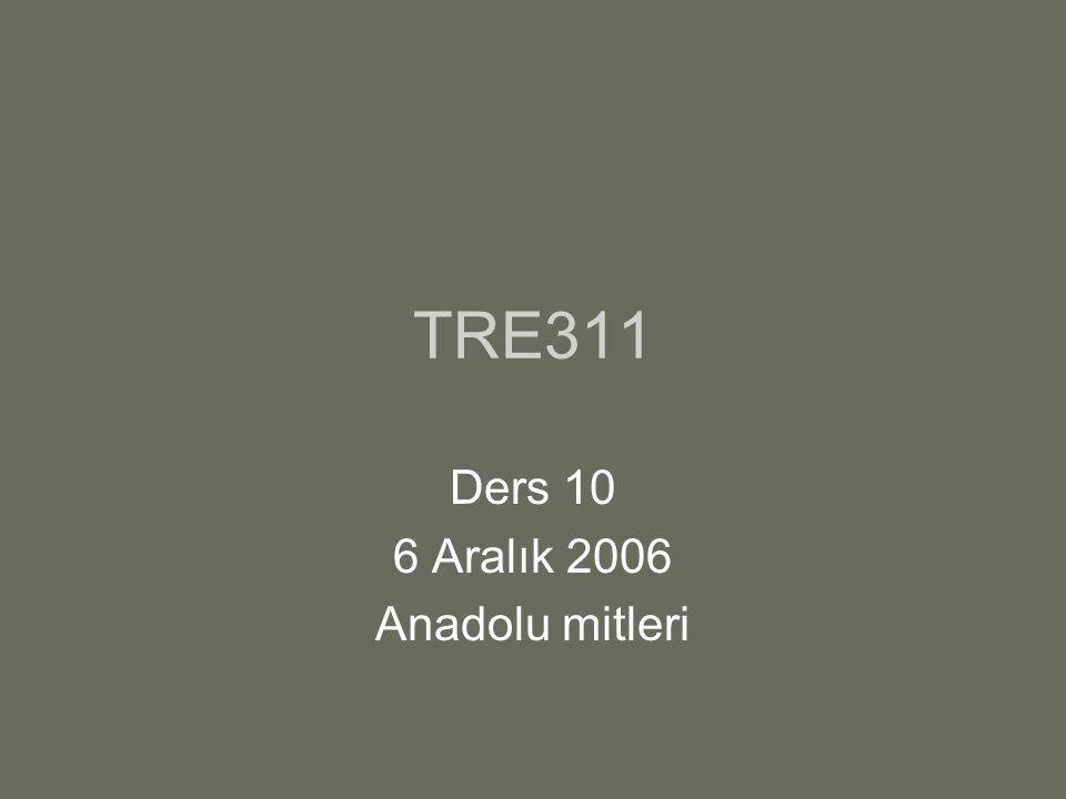 TRE311 Ders 10 6 Aralık 2006 Anadolu mitleri