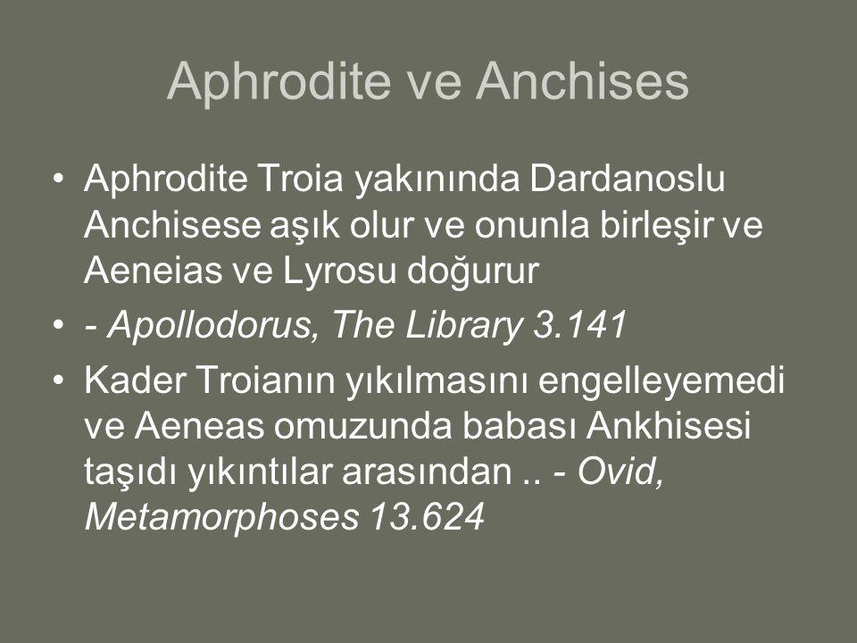 Aphrodite ve Anchises Aphrodite Troia yakınında Dardanoslu Anchisese aşık olur ve onunla birleşir ve Aeneias ve Lyrosu doğurur - Apollodorus, The Libr