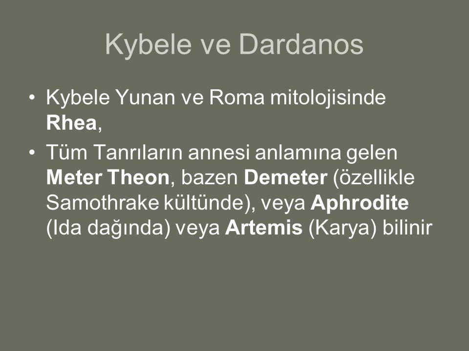 Kybele ve Dardanos Kybele Yunan ve Roma mitolojisinde Rhea, Tüm Tanrıların annesi anlamına gelen Meter Theon, bazen Demeter (özellikle Samothrake kült