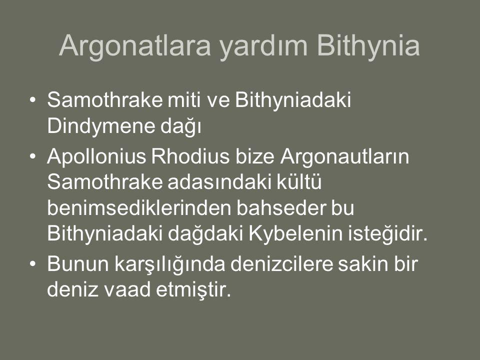 Argonatlara yardım Bithynia Samothrake miti ve Bithyniadaki Dindymene dağı Apollonius Rhodius bize Argonautların Samothrake adasındaki kültü benimsedi