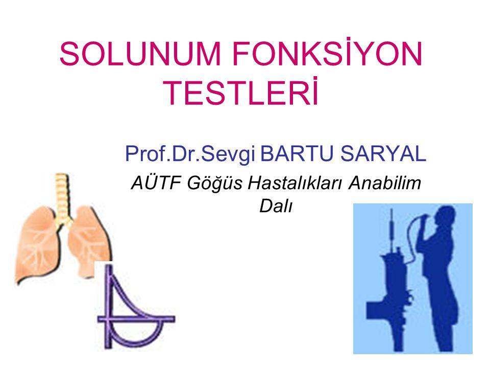 SOLUNUM FONKSİYON TESTLERİ Prof.Dr.Sevgi BARTU SARYAL AÜTF Göğüs Hastalıkları Anabilim Dalı