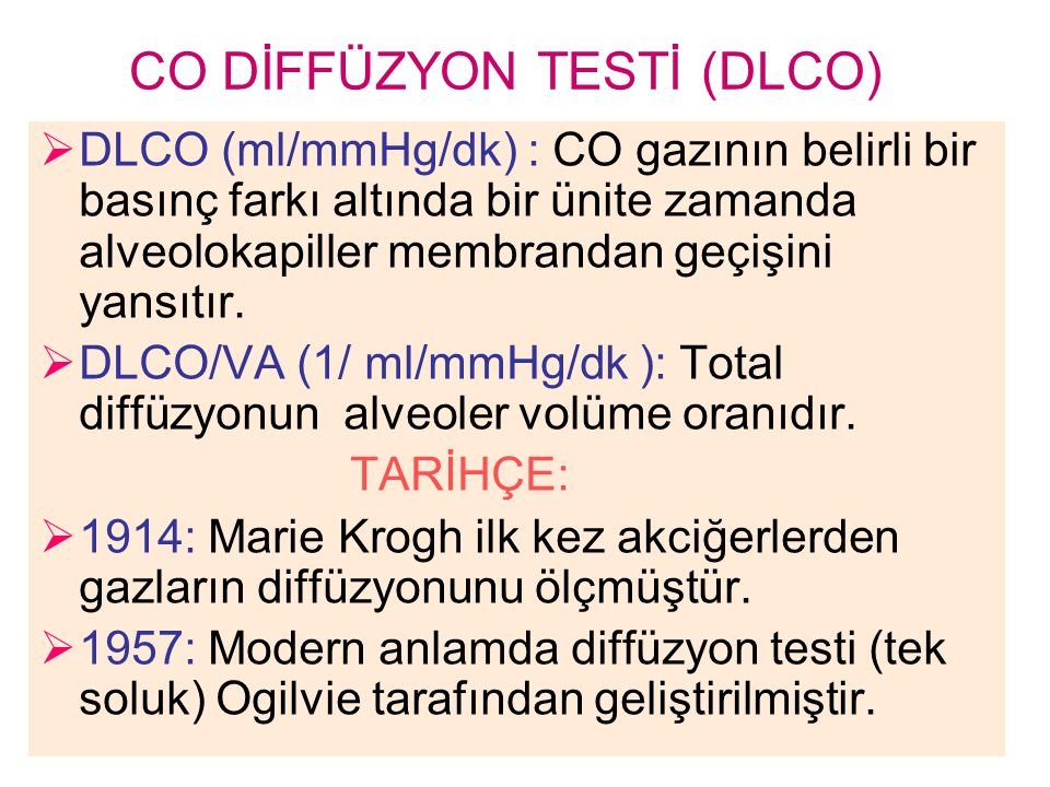 CO DİFFÜZYON TESTİ (DLCO)  DLCO (ml/mmHg/dk) : CO gazının belirli bir basınç farkı altında bir ünite zamanda alveolokapiller membrandan geçişini yans