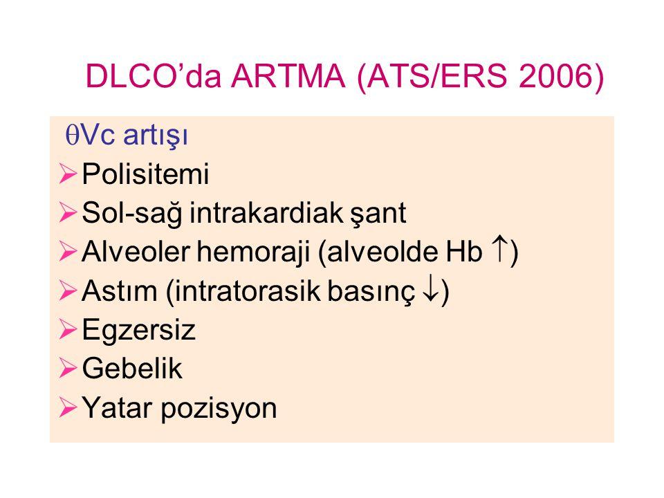 DLCO'da ARTMA (ATS/ERS 2006)  Vc artışı  Polisitemi  Sol-sağ intrakardiak şant  Alveoler hemoraji (alveolde Hb  )  Astım (intratorasik basınç 