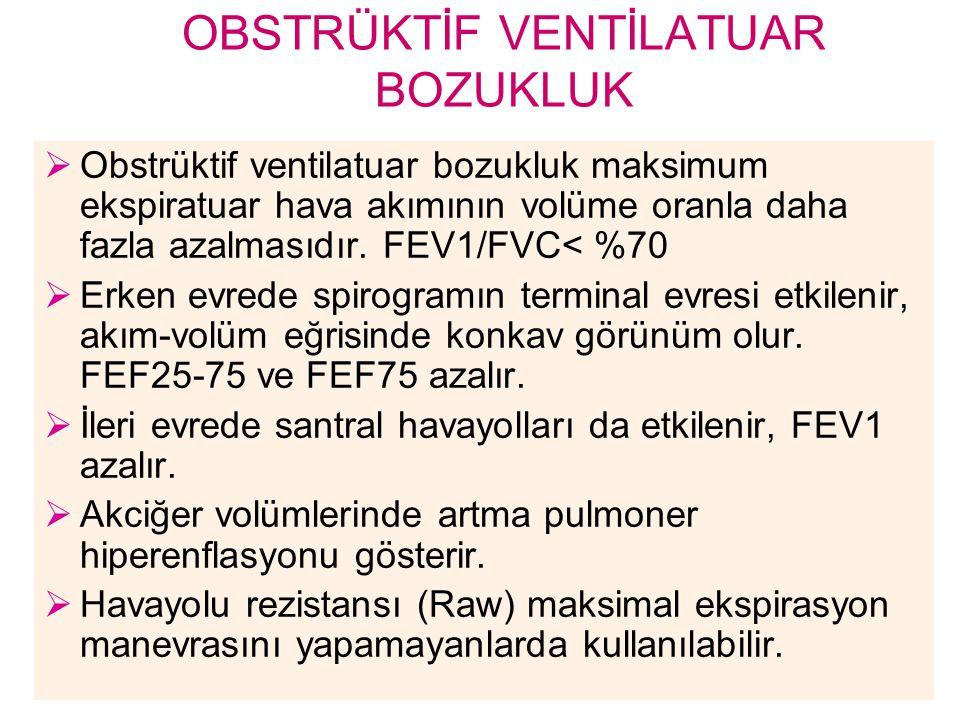 OBSTRÜKTİF VENTİLATUAR BOZUKLUK  Obstrüktif ventilatuar bozukluk maksimum ekspiratuar hava akımının volüme oranla daha fazla azalmasıdır. FEV1/FVC< %