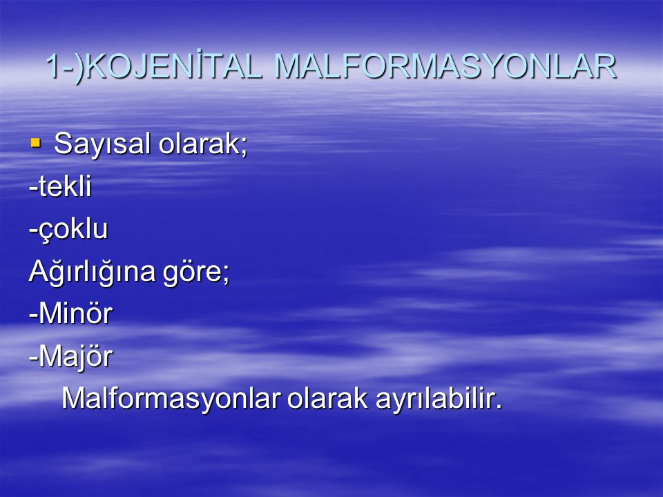 1-)KOJENİTAL MALFORMASYONLAR  Sayısal olarak; -tekli-çoklu Ağırlığına göre; -Minör-Majör Malformasyonlar olarak ayrılabilir. Malformasyonlar olarak a