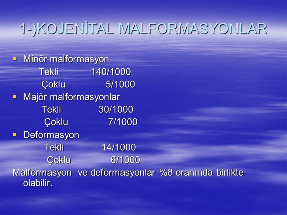 1-)KOJENİTAL MALFORMASYONLAR  Minör malformasyon Tekli 140/1000 Tekli 140/1000 Çoklu 5/1000 Çoklu 5/1000  Majör malformasyonlar Tekli 30/1000 Tekli