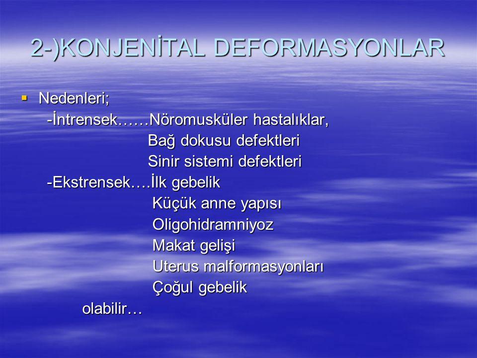 2-)KONJENİTAL DEFORMASYONLAR  Nedenleri; -İntrensek……Nöromusküler hastalıklar, -İntrensek……Nöromusküler hastalıklar, Bağ dokusu defektleri Bağ dokusu