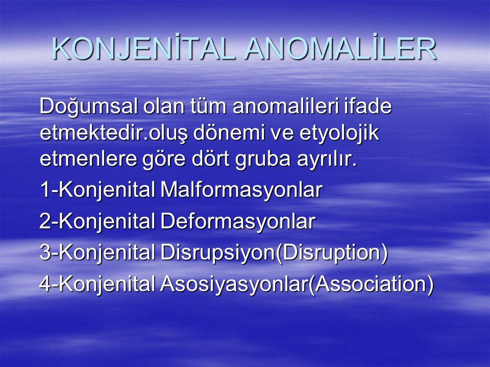 KONJENİTAL ANOMALİLER Doğumsal olan tüm anomalileri ifade etmektedir.oluş dönemi ve etyolojik etmenlere göre dört gruba ayrılır. Doğumsal olan tüm ano