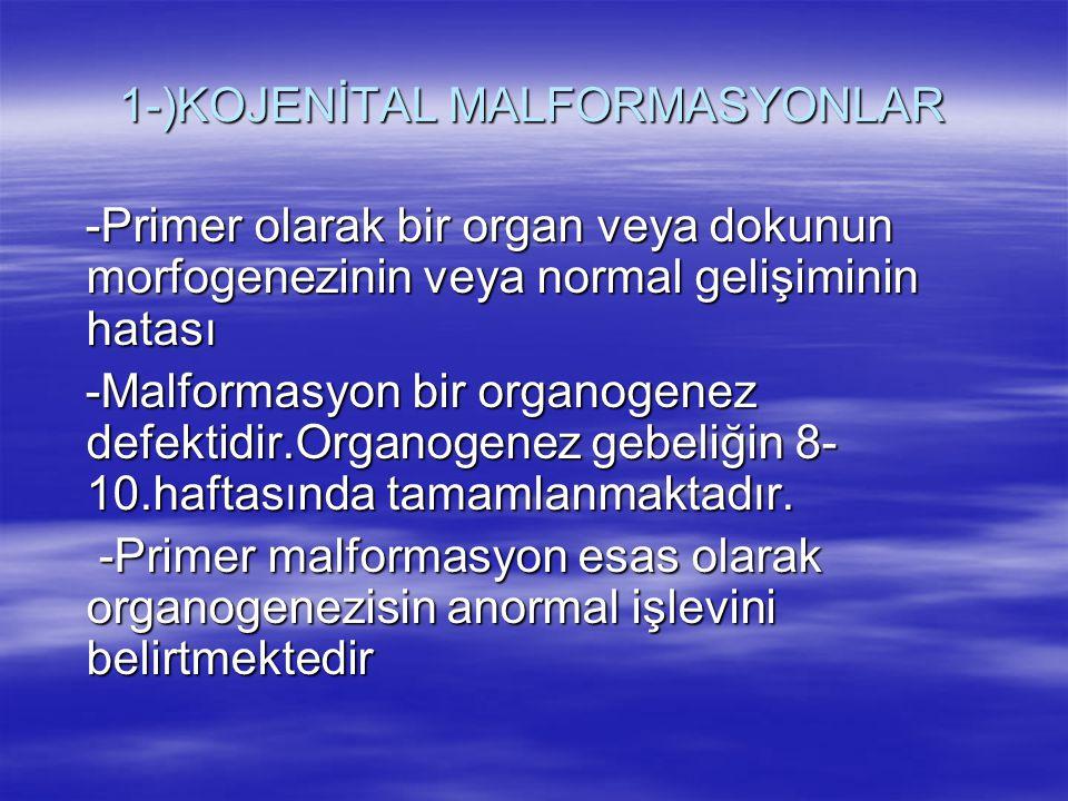 1-)KOJENİTAL MALFORMASYONLAR -Primer olarak bir organ veya dokunun morfogenezinin veya normal gelişiminin hatası -Primer olarak bir organ veya dokunun
