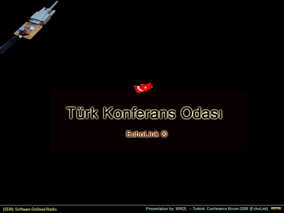 (SDR) Software Defined Radio Presentation by: WW2L – Turkish Conferance Room-2008 (EchoLink)