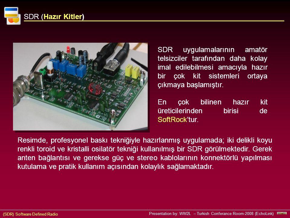(SDR) Software Defined Radio Presentation by: WW2L – Turkish Conferance Room-2008 (EchoLink) SDR (Hazır Kitler) Resimde, profesyonel baskı tekniğiyle hazırlanmış uygulamada; iki delikli koyu renkli toroid ve kristalli osilatör tekniği kullanılmış bir SDR görülmektedir.