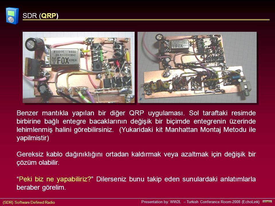 (SDR) Software Defined Radio Presentation by: WW2L – Turkish Conferance Room-2008 (EchoLink) SDR (QRP) Benzer mantıkla yapılan bir diğer QRP uygulaması.