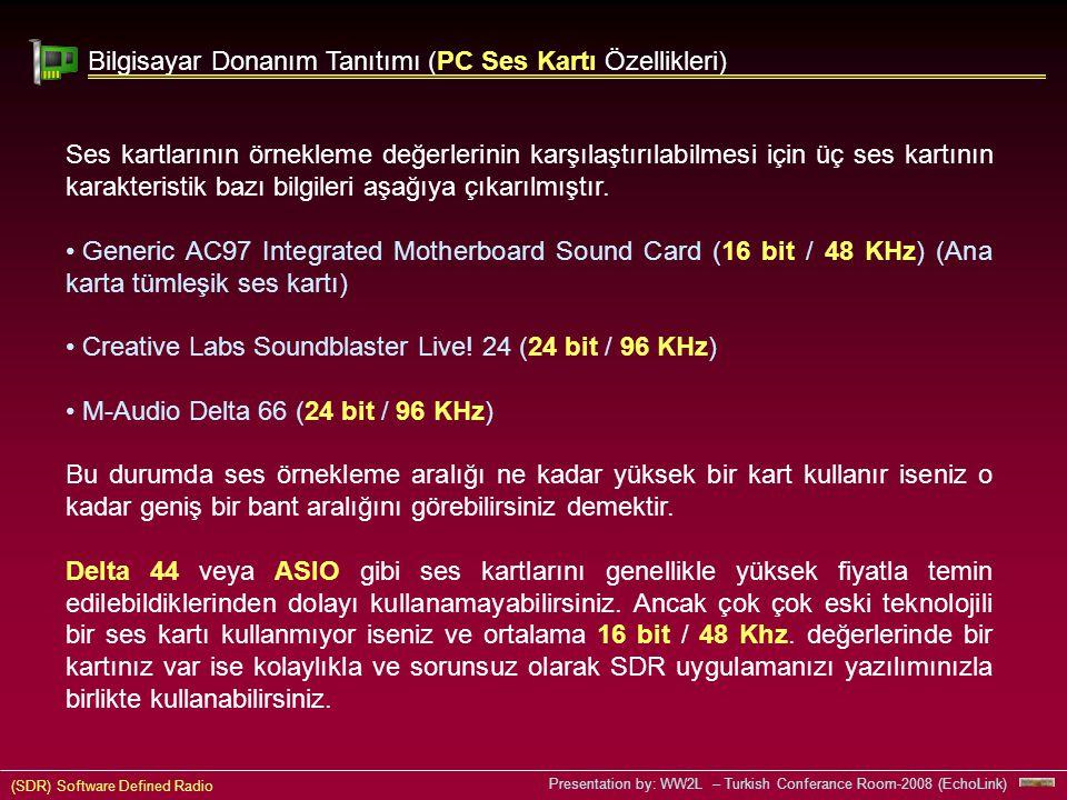(SDR) Software Defined Radio Presentation by: WW2L – Turkish Conferance Room-2008 (EchoLink) Bilgisayar Donanım Tanıtımı (PC Ses Kartı Özellikleri) Ses kartlarının örnekleme değerlerinin karşılaştırılabilmesi için üç ses kartının karakteristik bazı bilgileri aşağıya çıkarılmıştır.