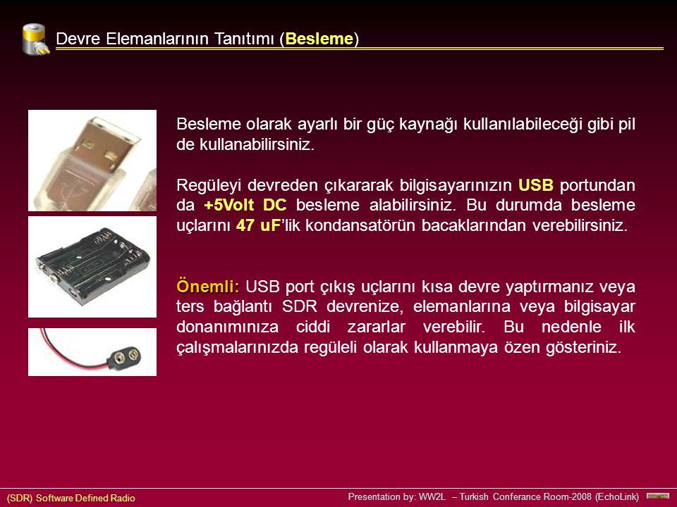 (SDR) Software Defined Radio Presentation by: WW2L – Turkish Conferance Room-2008 (EchoLink) Besleme Devre Elemanlarının Tanıtımı (Besleme) Besleme olarak ayarlı bir güç kaynağı kullanılabileceği gibi pil de kullanabilirsiniz.
