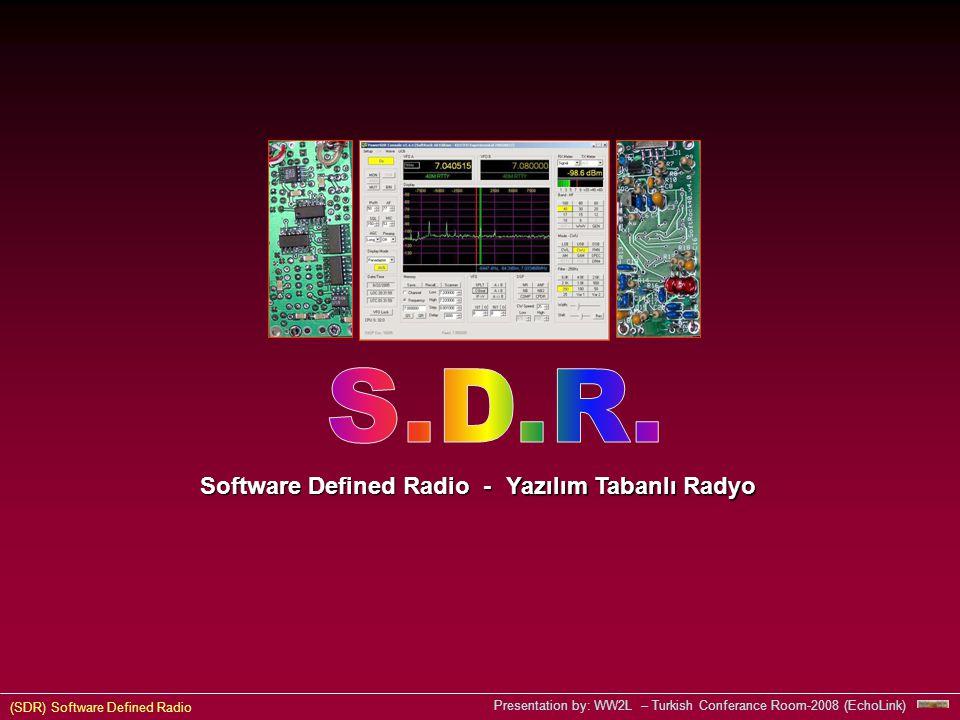 (SDR) Software Defined Radio Presentation by: WW2L – Turkish Conferance Room-2008 (EchoLink) Software Defined Radio - Yazılım Tabanlı Radyo