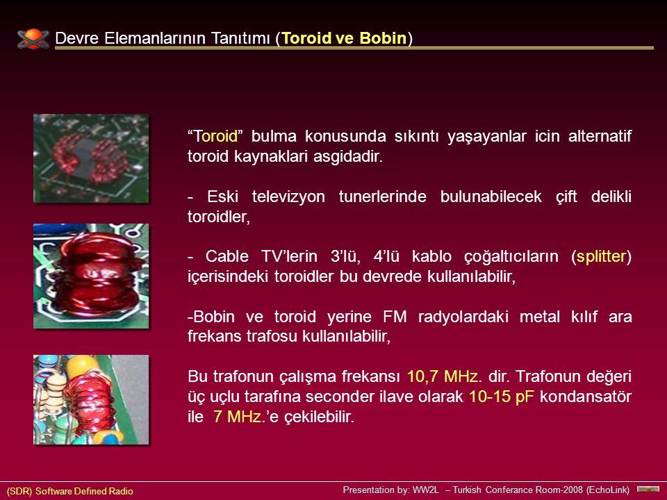 (SDR) Software Defined Radio Presentation by: WW2L – Turkish Conferance Room-2008 (EchoLink) Devre Elemanlarının Tanıtımı (Toroid ve Bobin) Toroid bulma konusunda sıkıntı yaşayanlar icin alternatif toroid kaynaklari asgidadir.