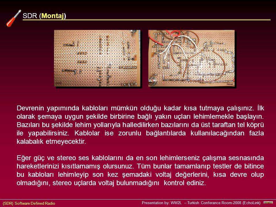 (SDR) Software Defined Radio Presentation by: WW2L – Turkish Conferance Room-2008 (EchoLink) SDR (Montaj) Devrenin yapımında kabloları mümkün olduğu kadar kısa tutmaya çalışınız.