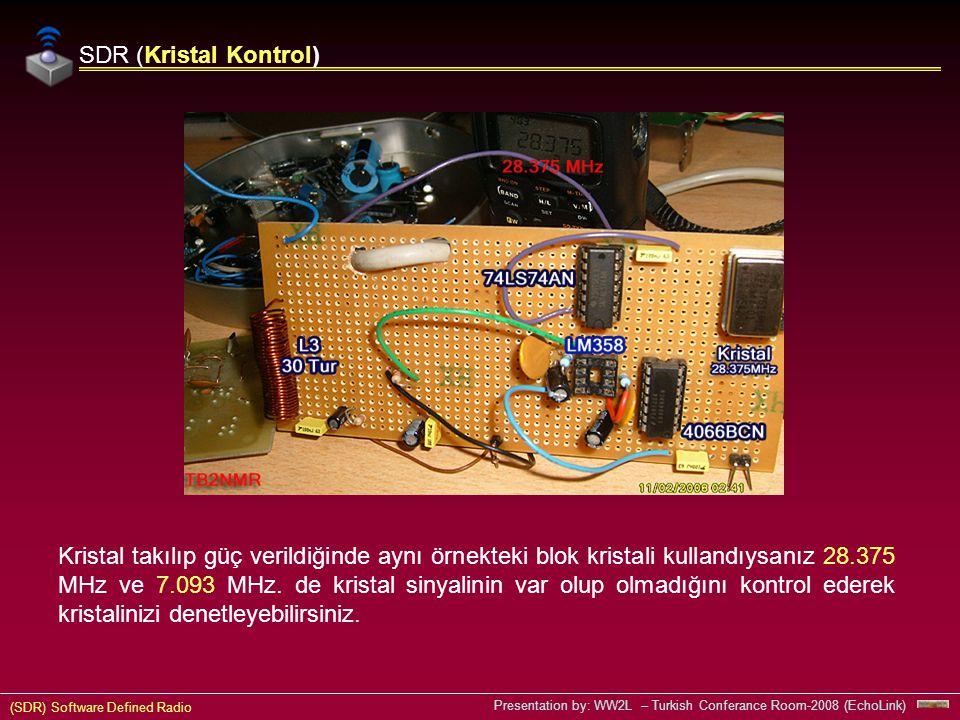 (SDR) Software Defined Radio Presentation by: WW2L – Turkish Conferance Room-2008 (EchoLink) Kristal takılıp güç verildiğinde aynı örnekteki blok kristali kullandıysanız 28.375 MHz ve 7.093 MHz.