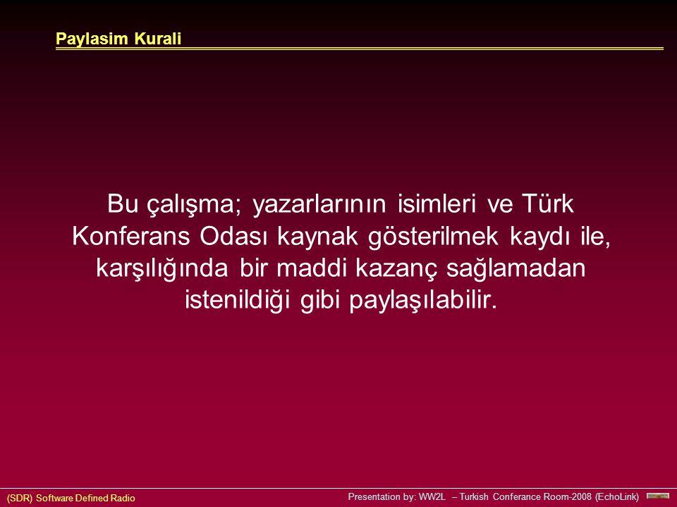 (SDR) Software Defined Radio Presentation by: WW2L – Turkish Conferance Room-2008 (EchoLink) Bu çalışma; yazarlarının isimleri ve Türk Konferans Odası kaynak gösterilmek kaydı ile, karşılığında bir maddi kazanç sağlamadan istenildiği gibi paylaşılabilir.