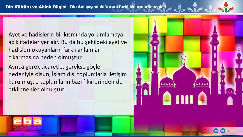 7 - Din Anlayışındaki Yorum Farklılıklarının Sebepleri Farklı din anlayışlarının ortaya çıkmasında dinimizin sağlamış olduğu geniş düşünce özgürlüğünün de büyük katkısı vardır.