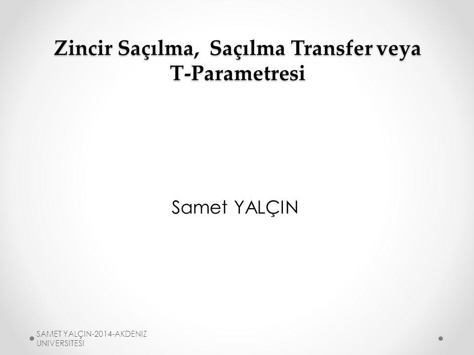 S-ParametresiT-Parametresi ! SAMET YALÇIN-2014-AKDENIZ UNIVERSITESI