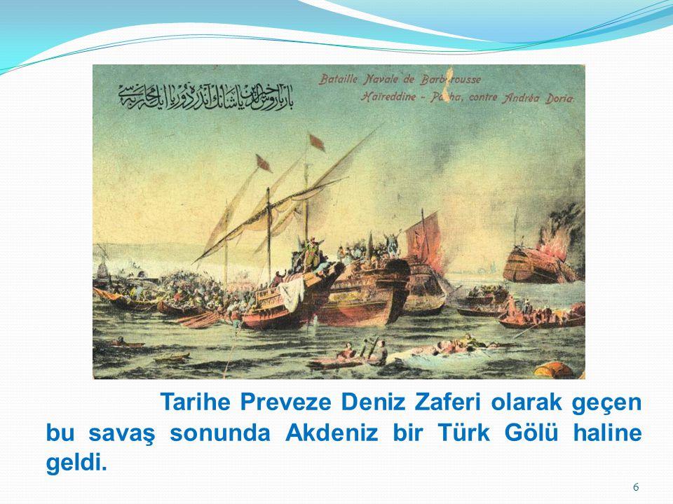 Tarihe Preveze Deniz Zaferi olarak geçen bu savaş sonunda Akdeniz bir Türk Gölü haline geldi. 6