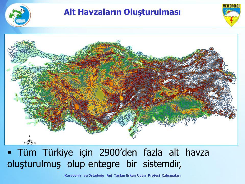  Tüm Türkiye için 2900'den fazla alt havza oluşturulmuş olup entegre bir sistemdir, Karadeniz ve Ortadoğu Ani Taşkın Erken Uyarı Projesi Çalışmaları