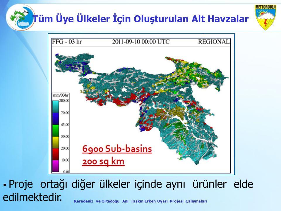  Proje ortağı diğer ülkeler içinde aynı ürünler elde edilmektedir. Karadeniz ve Ortadoğu Ani Taşkın Erken Uyarı Projesi Çalışmaları Tüm Üye Ülkeler İ