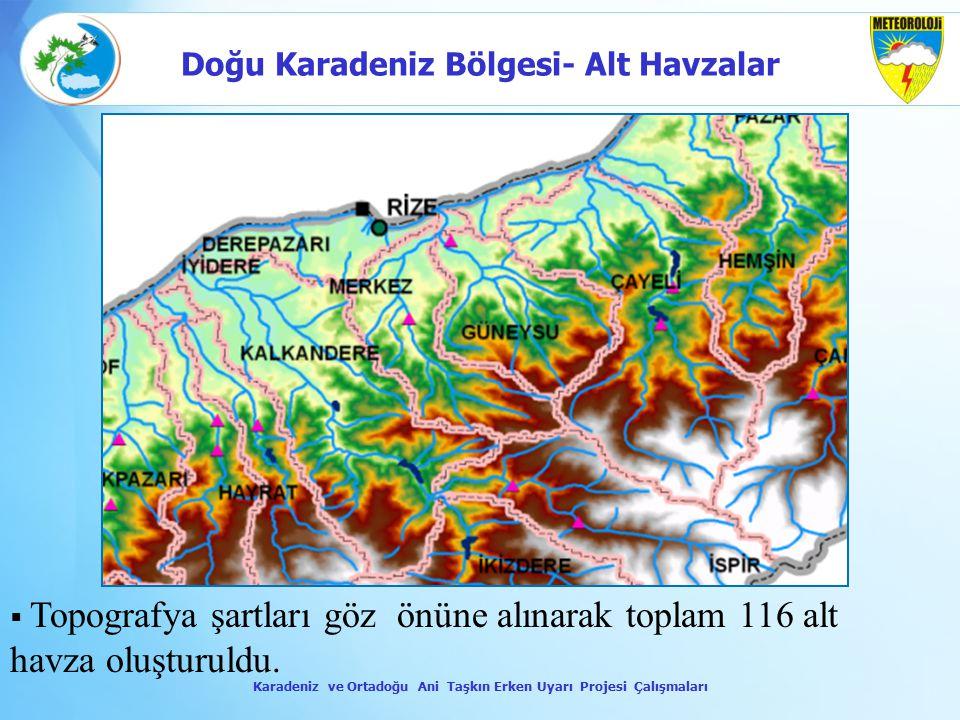 Topografya şartları göz önüne alınarak toplam 116 alt havza oluşturuldu. Karadeniz ve Ortadoğu Ani Taşkın Erken Uyarı Projesi Çalışmaları Doğu Karad